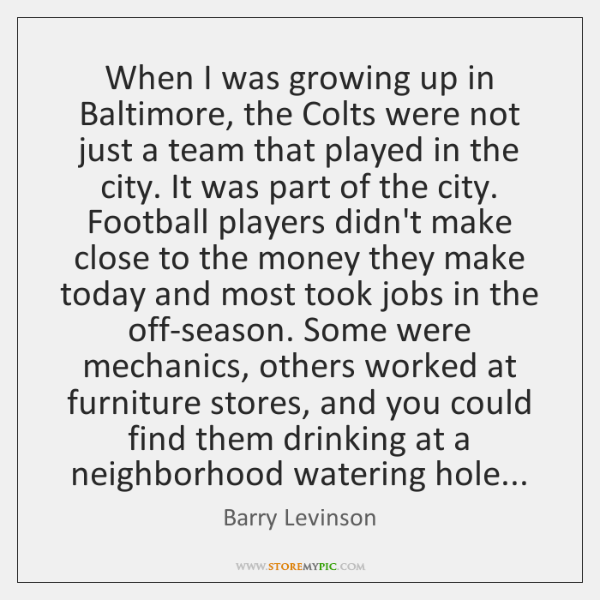 When I was growing up in Baltimore, the Colts were not just ...