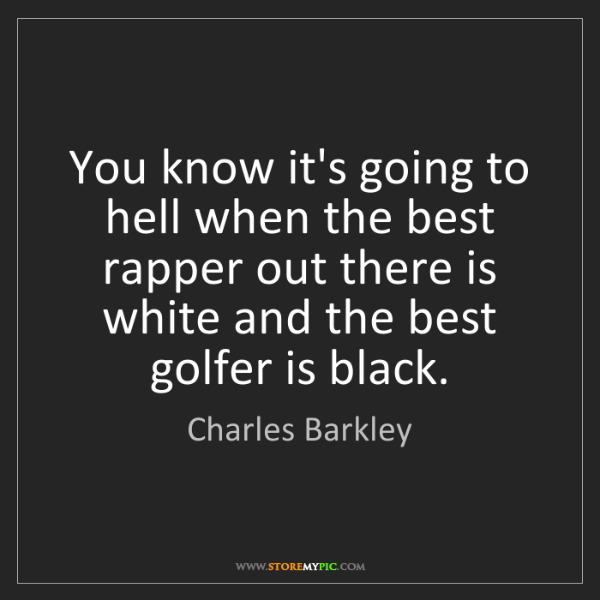 Charles Barkley: You know it's going to hell when the best rapper out...