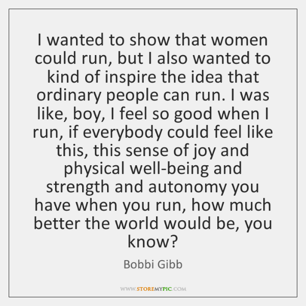 I wanted to show that women could run, but I also wanted ...