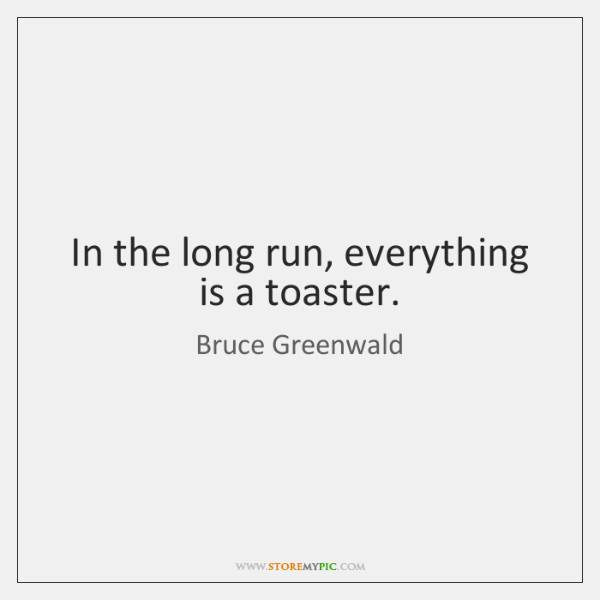 In the long run, everything is a toaster.