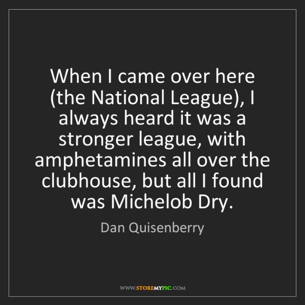 Dan Quisenberry: When I came over here (the National League), I always...