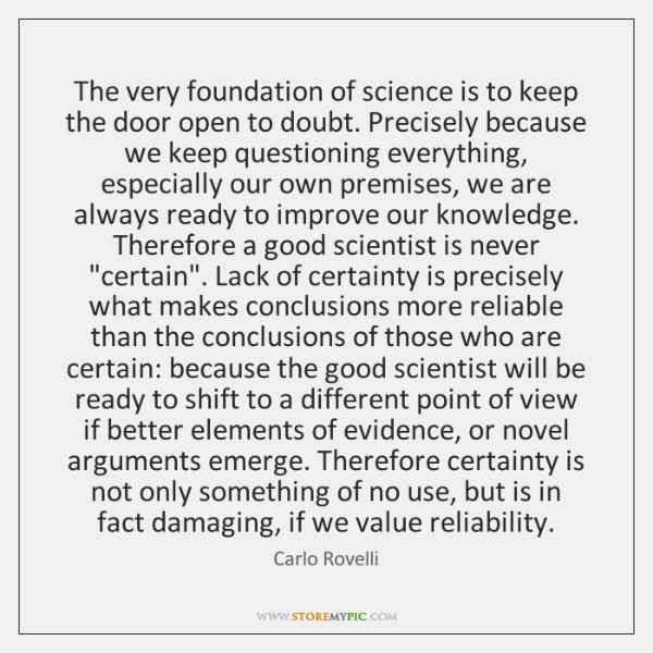 The very foundation of science is to keep the door open to ...