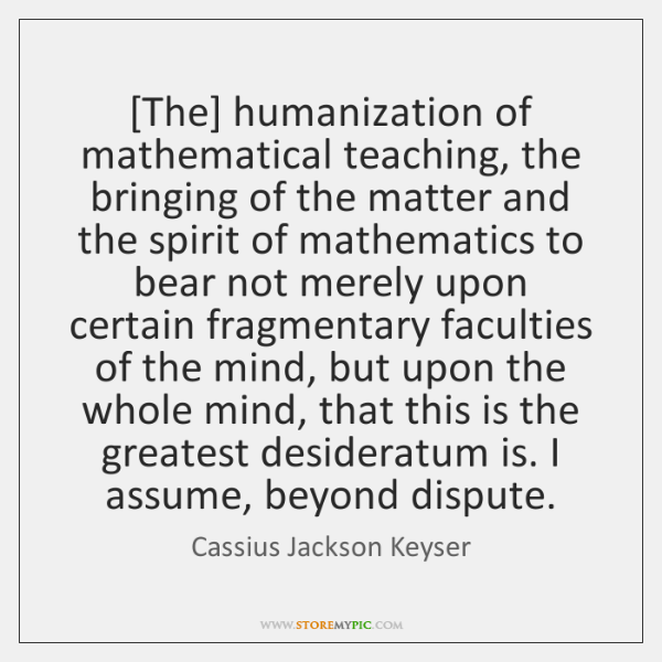 [The] humanization of mathematical teaching, the bringing of the matter and the ...