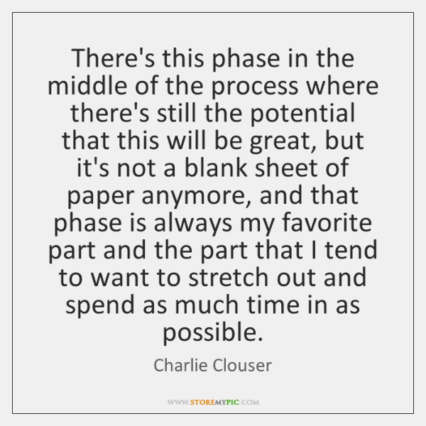 There's this phase in the middle of the process where there's still ...