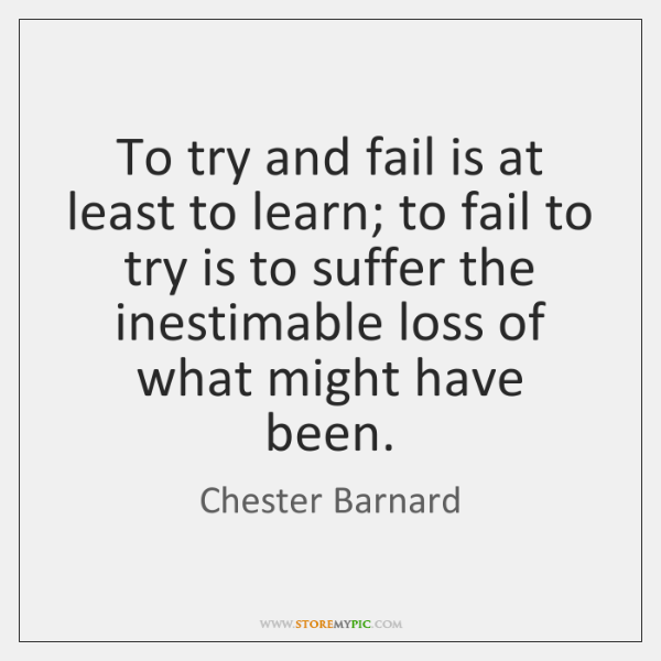 To try and fail is at least to learn; to fail to ...