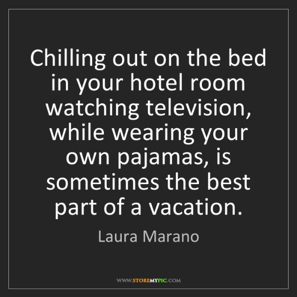 Laura Marano: Chilling out on the bed in your hotel room watching television,...