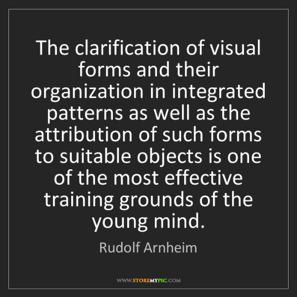 Rudolf Arnheim: The clarification of visual forms and their organization...