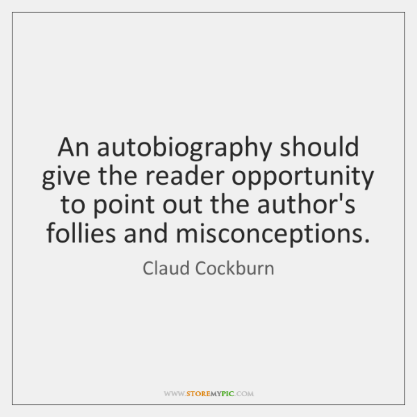 An autobiography should give the reader opportunity to point out the author's ...