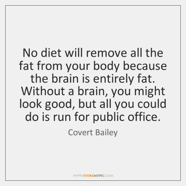 No diet will remove all the fat from your body because the ...