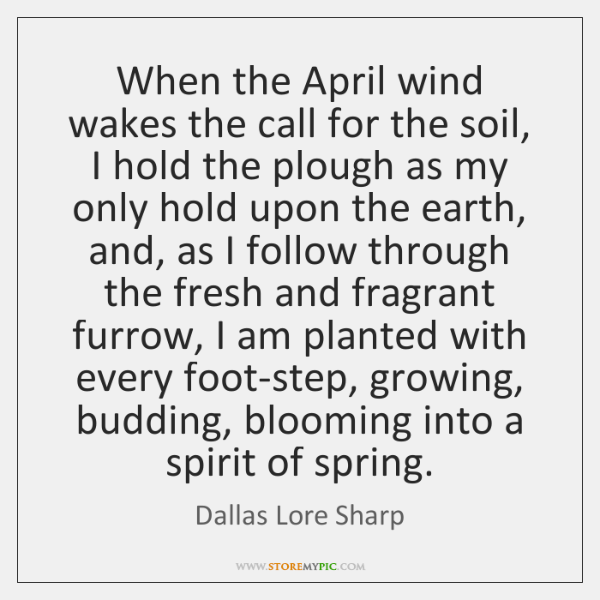 When the April wind wakes the call for the soil, I hold ...