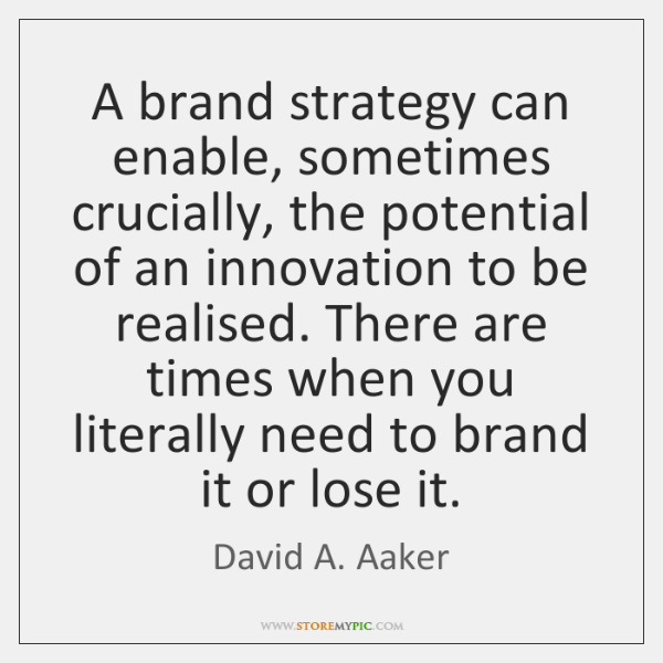A brand strategy can enable, sometimes crucially, the potential of an innovation ...