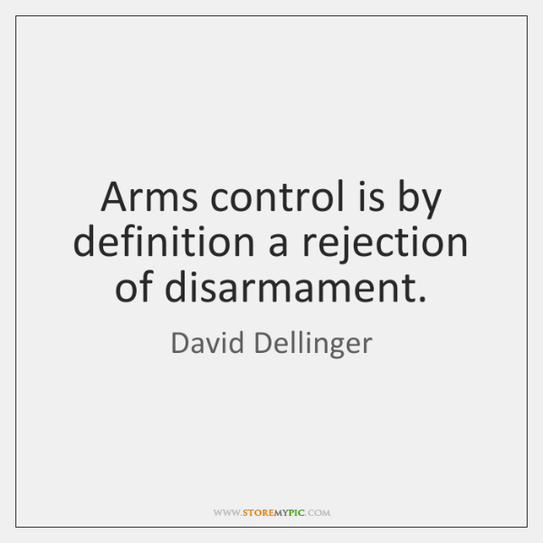 Arms control is by definition a rejection of disarmament.