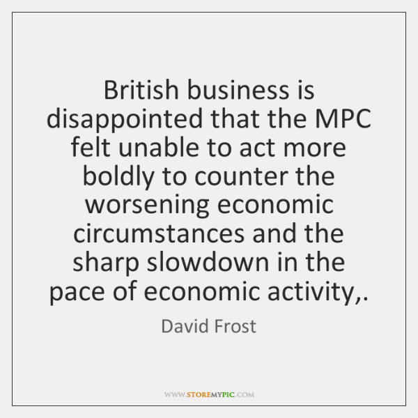 British business is disappointed that the MPC felt unable to act more ...