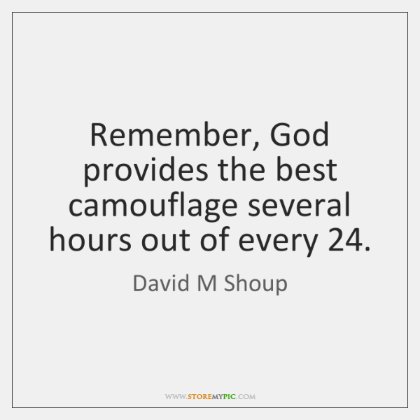 Remember, God provides the best camouflage several hours out of every 24.