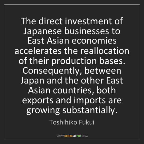 Toshihiko Fukui: The direct investment of Japanese businesses to East...
