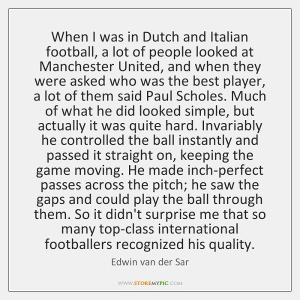 When I was in Dutch and Italian football, a lot of people ...