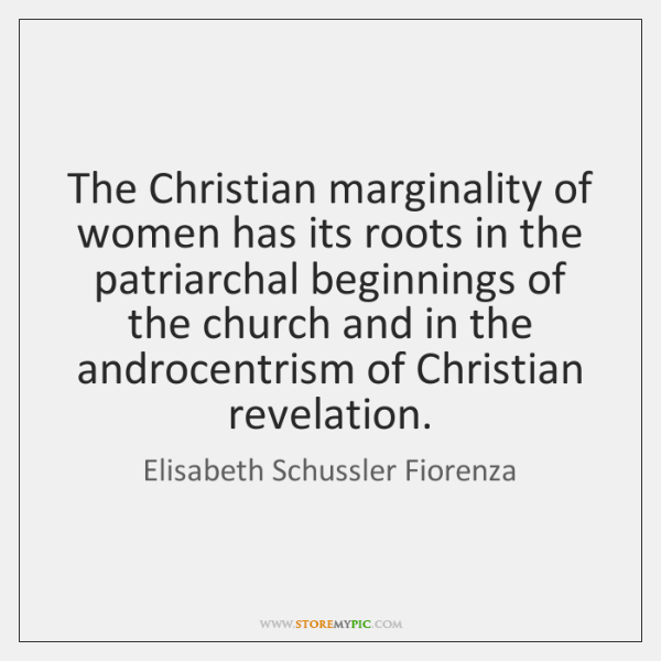 The Christian marginality of women has its roots in the patriarchal beginnings ...