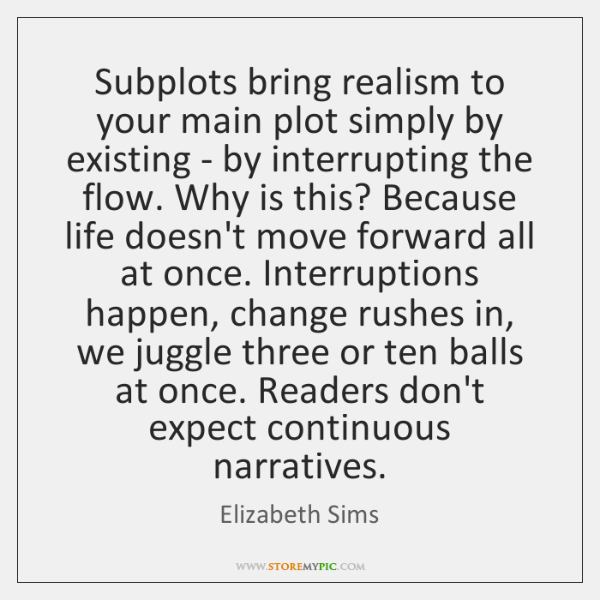Subplots bring realism to your main plot simply by existing - by ...