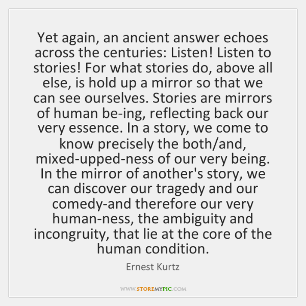 Yet again, an ancient answer echoes across the centuries: Listen! Listen to ...