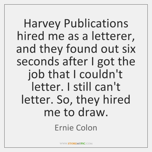 Harvey Publications hired me as a letterer, and they found out six ...