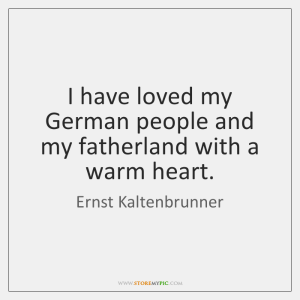 I have loved my German people and my fatherland with a warm ...