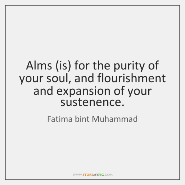 Alms (is) for the purity of your soul, and flourishment and expansion ...