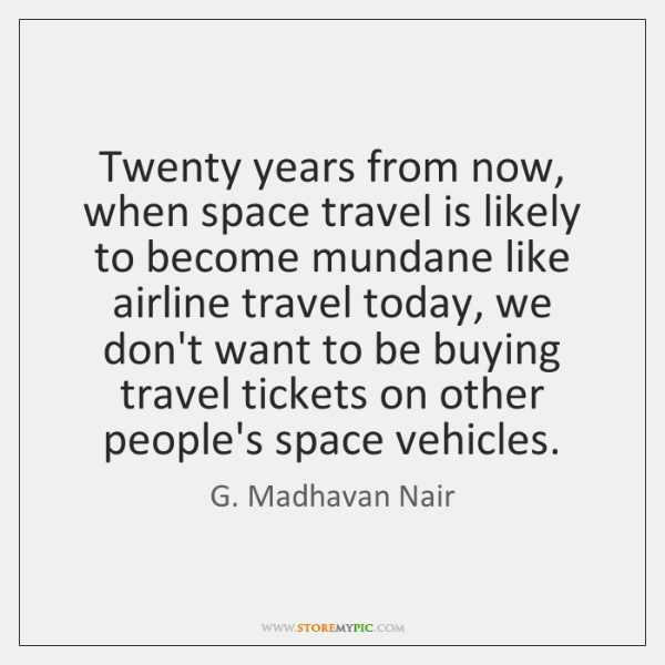 Twenty years from now, when space travel is likely to become mundane ...