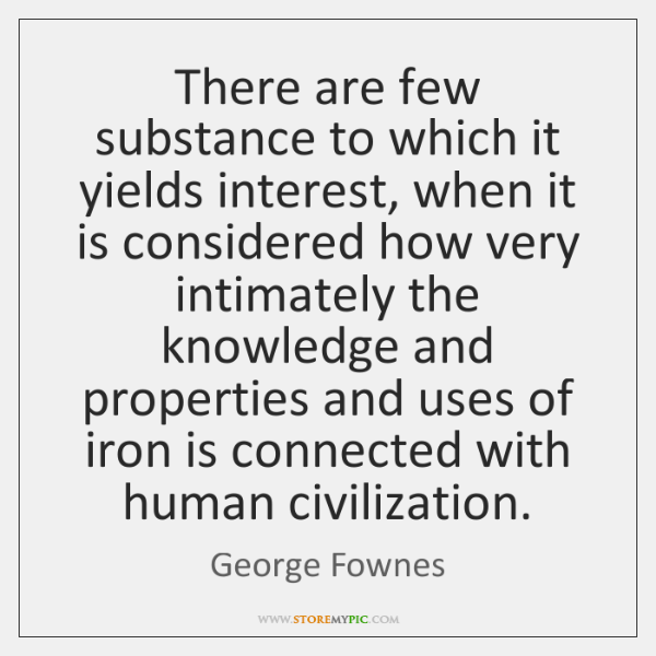 There are few substance to which it yields interest, when it is ...
