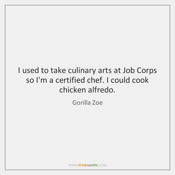 I used to take culinary arts at Job Corps so I'm a ...