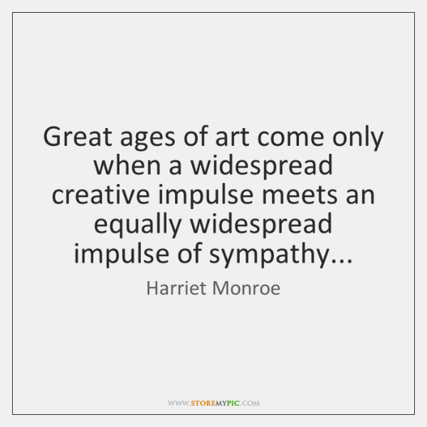 Great ages of art come only when a widespread creative impulse meets ...