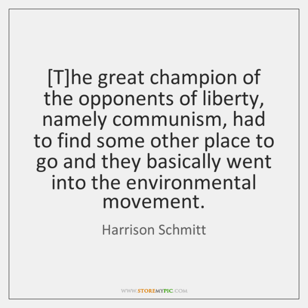 [T]he great champion of the opponents of liberty, namely communism, had ...