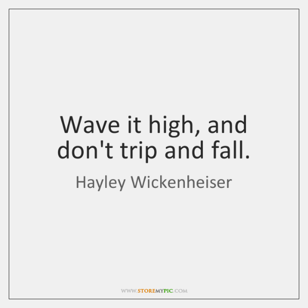 Wave it high, and don't trip and fall.