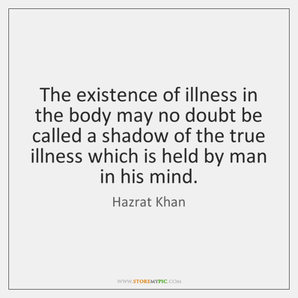 The existence of illness in the body may no doubt be called ...