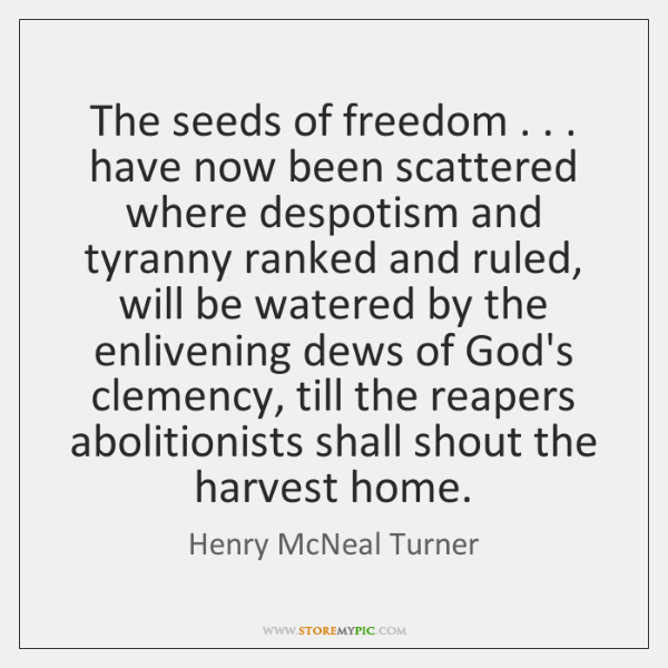 The seeds of freedom . . . have now been scattered where despotism and tyranny ...