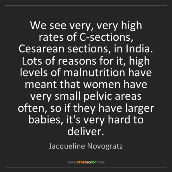 Jacqueline Novogratz: We see very, very high rates of C-sections, Cesarean...