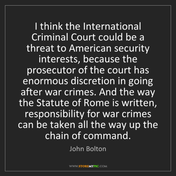John Bolton: I think the International Criminal Court could be a threat...