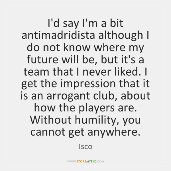 I'd say I'm a bit antimadridista although I do not know where ...