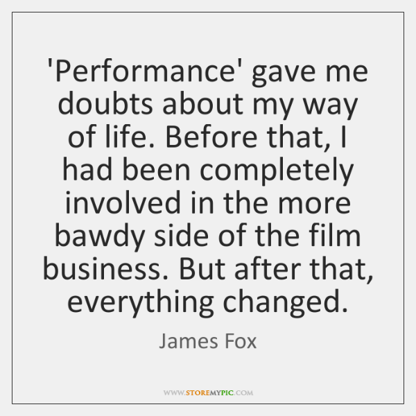 'Performance' gave me doubts about my way of life. Before that, I ...