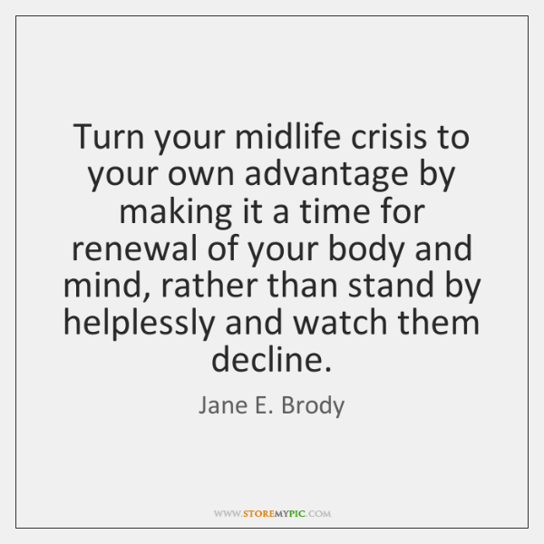 Turn your midlife crisis to your own advantage by making it a ...