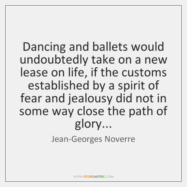 Dancing and ballets would undoubtedly take on a new lease on life, ...