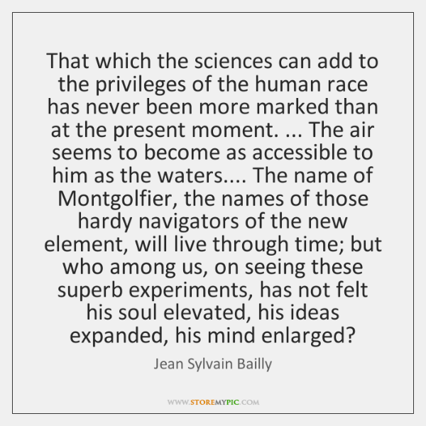 That which the sciences can add to the privileges of the human ...
