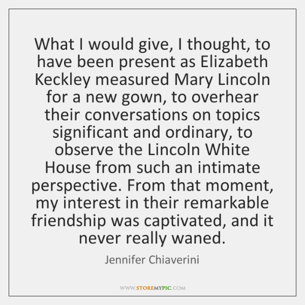 What I would give, I thought, to have been present as Elizabeth ...