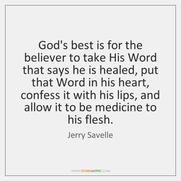 God's best is for the believer to take His Word that says ...
