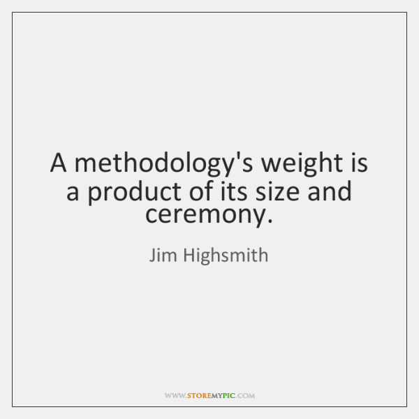 A methodology's weight is a product of its size and ceremony.