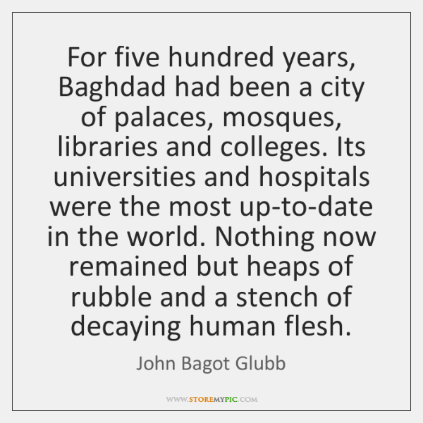 For five hundred years, Baghdad had been a city of palaces, mosques, ...