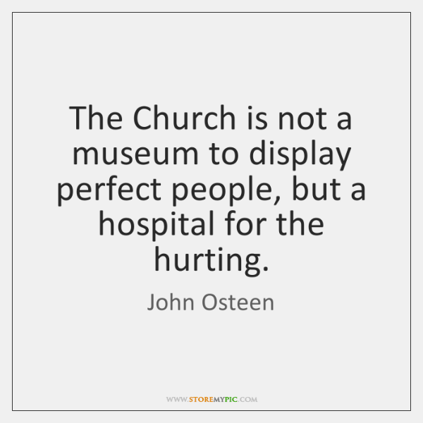 The Church is not a museum to display perfect people, but a ...