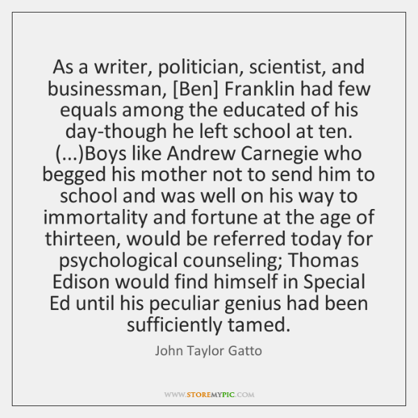 As a writer, politician, scientist, and businessman, [Ben] Franklin had few equals ...
