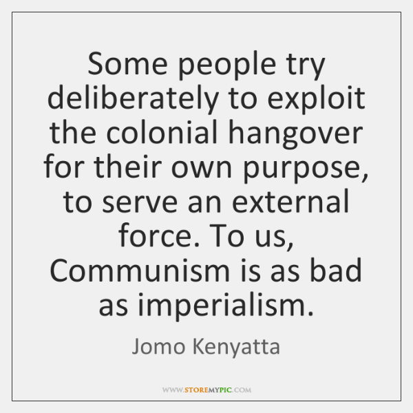Some people try deliberately to exploit the colonial hangover for their own ...
