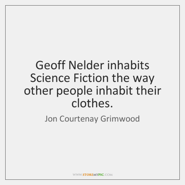 Geoff Nelder inhabits Science Fiction the way other people inhabit their clothes.