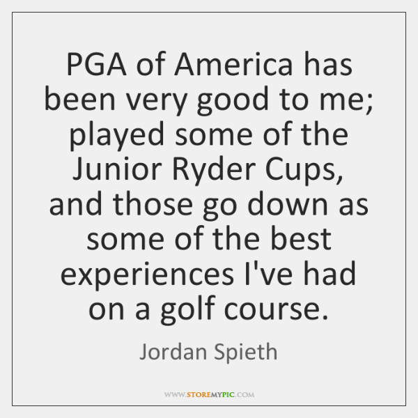 PGA of America has been very good to me; played some of ...